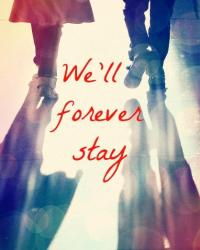 We'll forever stay