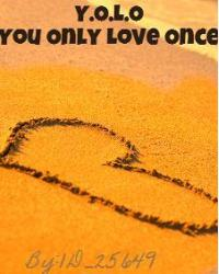Y.O.L.O (You Only Love Once)