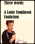 Three Words: A Louis Tomlinson Fanfiction
