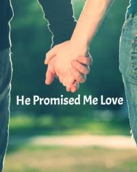 He Promised Me Love