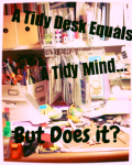 A Tidy Desk Equals a Tidy Mind... But Does It?