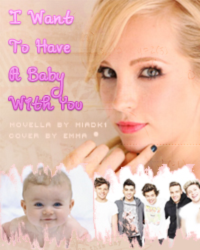 I want to have a baby with you ~ 1D