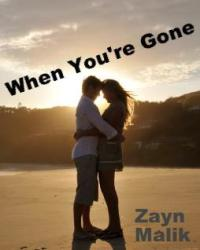 When You're Gone~ Zayn Malik FF