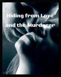 Hiding from Love and the Murderer