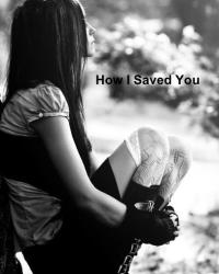 How I Saved You