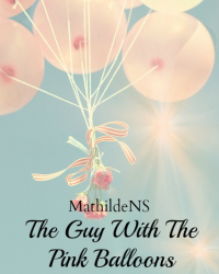 The Guy With The Pink Balloons (One Shot)