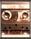 Stop the Tape and Rewind