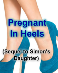 Pregnant In Heels (sequel to Simon's Daughter)
