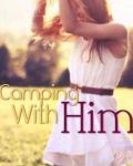 Camping With Him