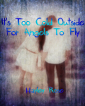 It's Too Cold For Angels To Fly