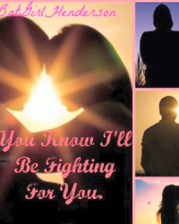 You Know I'll Be Fighting For You