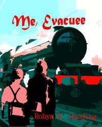 Me, Evacuee (Historical Fiction Competition)