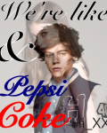 We're like Pepsi and Coke (Harry Styles Fanfic)