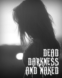 Dead, Darkness and Naked (13+)