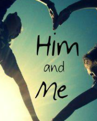 Him and Me