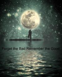 Forget the Bad Remember the Good