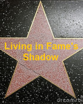 Living in Fame's Shadow