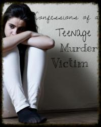 Confessions of a Teenage Murder Victim