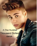 A One hundred thousand dollars dance - Justin Bieber.