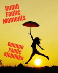 Dumb Fanfic Moments/Dumme Fanfic øjeblikke
