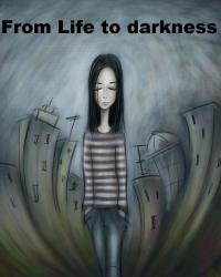From life to darkness