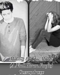 Making Up Our Minds ~A Niall Horan fanfiction~