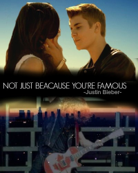 Not just because you are famous -Justin Bieber-