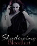 Shadowing Bloodlust
