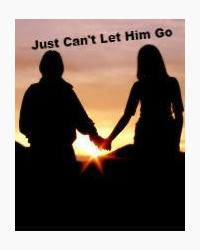 Just Can't Let Him Go
