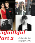 Unfaithful  part 2 - Justin Bieber 13+ (Got sexual content)