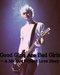Good Girls Are Bad Girls (Michael Clifford love story)