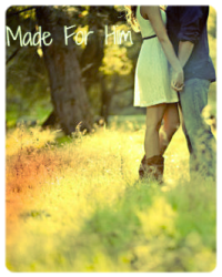Made for Him Part 1