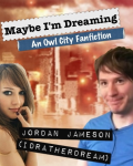 Maybe I'm Dreaming: An Owl City Fanfiction