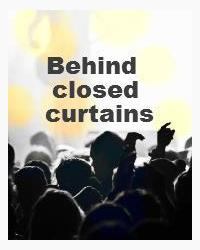 Behind closed curtains