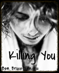 Killing You (Ben Bruce/AA fan fiction)