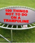 100 Things NOT to do on a trampoline.