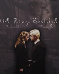 All Things Beautiful | Dramione