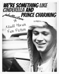 We're something like Cinderella and Prince Charming [Niall]