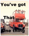 You've got that One Thing