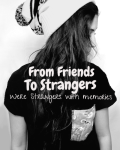 From Friends, To Strangers