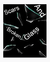 Scars & Broken Glass