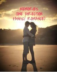 Memories ( One Direction FanFiction/Romance)