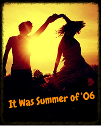 It Was Summer of '06