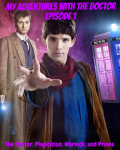 My Adventures With The Doctor: Episode 1