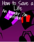 How to Save a Life: An Invader Zim Fanfiction