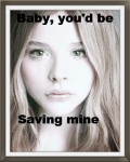 Baby, you'd be saving mine..
