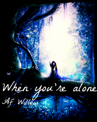 When you´re alone...