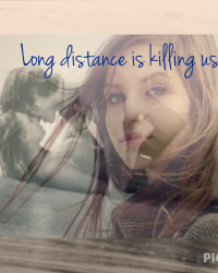 Long distance is killing us