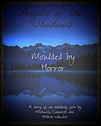 Angels of the Shadows: Moulded by Horror