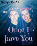 Once I have You - Narry part 2